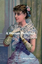 A Woman Perfected by Richard Marsh