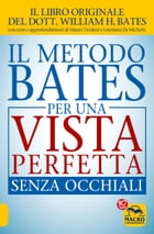 Il Metodo Bates per una Vista Perfetta Senza Occhiali by William Horatio  Bates