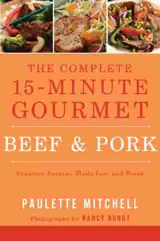 The Complete 15 Minute Gourmet: Creative Cuisine Made Fast and Fresh by Paulette Mitchell