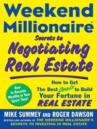 Weekend Millionaire Secrets to Negotiating Real Estate: How to Get the Best Deals to Build Your…