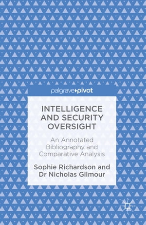 Intelligence and Security Oversight: An Annotated Bibliography and Comparative Analysis by Sophie Richardson