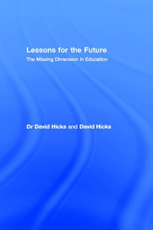 Lessons for the Future The Missing Dimension in Education