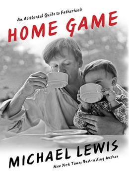 Book Home Game: An Accidental Guide to Fatherhood by Michael Lewis