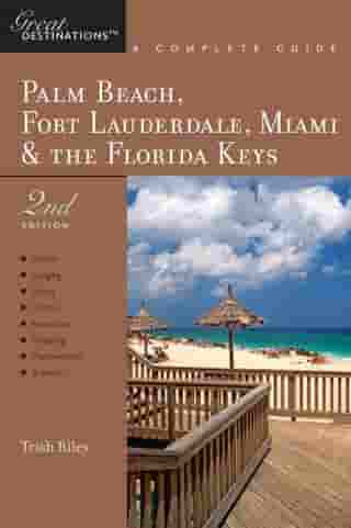 Explorer's Guide Palm Beach, Fort Lauderdale, Miami & the Florida Keys: A Great Destination (Second Edition) (Explorer's Great Destinations) by Trish Riley