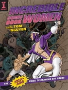 Incredible Comic Book Women with Tom Nguyen: The Kick-Ass Guide to Drawing Hot Babes! by Tom Nguyen