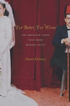 For Better, For Worse: The Marriage Crisis That Made Modern Egypt by Hanan Kholoussy