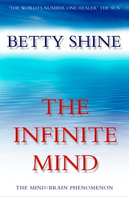 Book The Infinite Mind: The Mind/Brain Phenomenon by Betty Shine