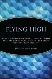 Flying High: How JetBlue Founder and CEO David Neeleman Beats the Competition... Even in the World…