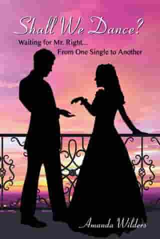 Shall We Dance?: Waiting for Mr. Right... From One Single to Another by Amanda Wilders