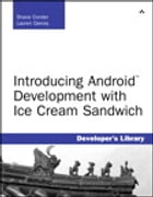 Introducing Android Development with Ice Cream Sandwich by Shane Conder