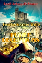 Futile Deceptions: Book 1 of Basil Ackroyd's France