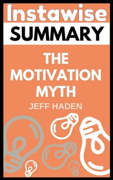 Summary: The Motivation Myth By Jeff Haden: Review and Analysis