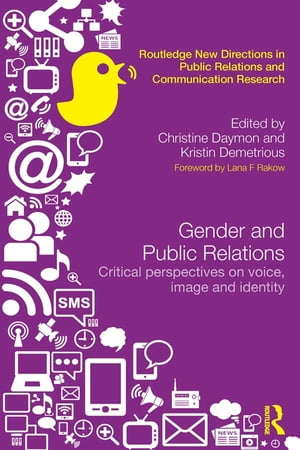 Gender and Public Relations Critical Perspectives on Voice,  Image and Identity