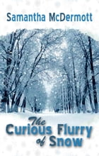 The Curious Flurry of Snow by Samantha McDermott