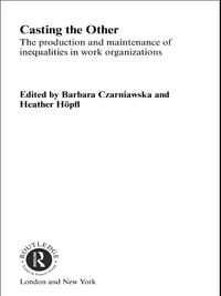 Casting the Other: The Production and Maintenance of Inequalities in Work Organizations