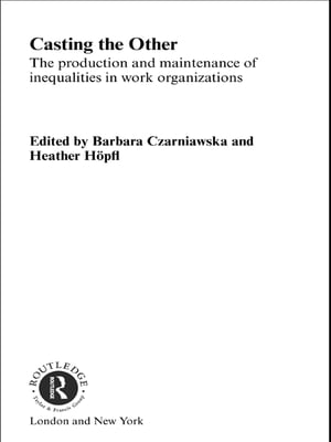 Casting the Other The Production and Maintenance of Inequalities in Work Organizations