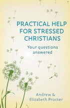 Practical Help for Stressed Christians by The Revd Andrew Procter