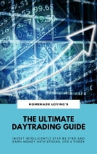 The Ultimate Daytrading Guide: Invest Intelligently Step by Step And Earn Money With Stocks, CFD & Forex by Homemade Loving's
