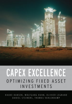 CAPEX Excellence Optimizing Fixed Asset Investments