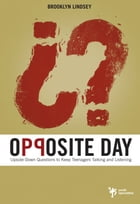 Opposite Day: Upside-Down Questions to Keep Students Talking and Listening by Brooklyn E. Lindsey