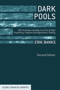 Dark Pools: Off-Exchange Liquidity in an Era of High Frequency, Program, and Algorithmic Trading