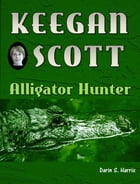 Keegan Scott: Alligator Hunter by Darin Harris