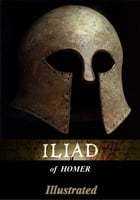 Illiad (Illustrated and Annotated) by Homer
