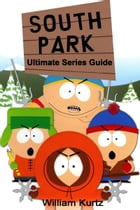 South Park: Ultimate Series Guide by William Kurtz