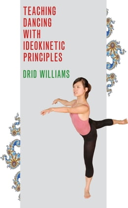 Book Teaching Dancing with Ideokinetic Principles by Drid Williams