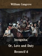 Incognita; Or, Love and Duty Reconcil'd by William Congreve