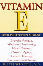 Vitamin E: Your Protection Against Exercise Fatigue, Weakened Immunity, Heart Disease, Cancer, Aging, Diabetic  by Ruth Winter