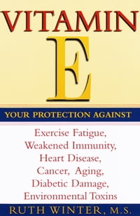 Vitamin E: Your Protection Against Exercise Fatigue, Weakened Immunity, Heart Disease, Cancer…