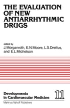 The Evaluation of New Antiarrhythmic Drugs: Proceedings of the Symposium on How to Evaluate a New Antiarrhythmic Drug: The Evaluation of New Ant by J. Morganroth