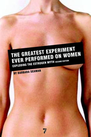 The Greatest Experiment Ever Performed on Women Exploding the Estrogen Myth