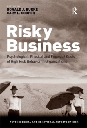 Risky Business Psychological,  Physical and Financial Costs of High Risk Behavior in Organizations