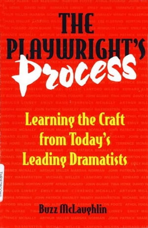 The Playwright's Process Learning the Craft from Today's Leading Dramatists