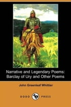 Narrative And Legendary Poems: Barclay Of Ury, And Others by John Greenleaf Whittier
