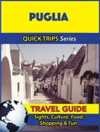 Puglia Travel Guide (Quick Trips Series): Sights, Culture, Food, Shopping & Fun by Sara Coleman