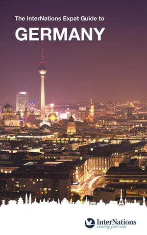 The InterNations Expat Guide to Germany by InterNations GmbH