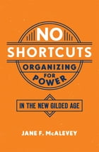 No Shortcuts: Organizing for Power in the New Gilded Age by Jane F. McAlevey