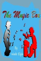 The Music Box by Wade Elgin