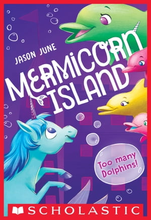 Too Many Dolphins! (Mermicorn Island #3) by Jason June