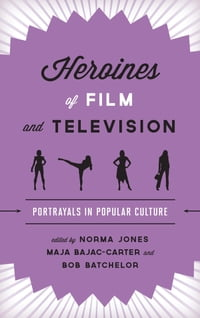 Heroines of Film and Television: Portrayals in Popular Culture