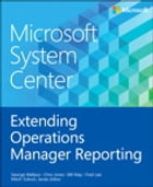 Microsoft System Center Extending Operations Manager Reporting by George Wallace