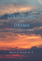 COUNSELING And DRAMA: PSYCHODRAMA A DEUX by Marvin G. Knittel Ed. D.
