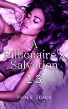 A Billionaire's Salvation 2-3 by Viola Black
