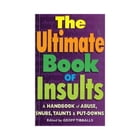 The Ultimate Book of Insults: A Handbook of Abuse, Snubs, Taunts, and Put-Downs by Geoff Tibballs