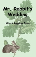 Mr. Rabbit's Wedding (Illustrated Edition) by Albert Bigelow Paine