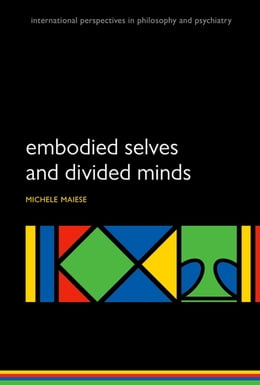 Book Embodied Selves and Divided Minds by Michelle Maiese