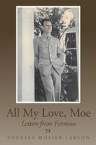 All My Love, Moe: Letters from Formosa
